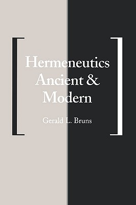 Hermeneutics Ancient and Modern By Bruns, Gerald L.