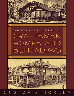 Gustav Stickleys Craftsman Homes and Bungalows By Stickley, Gustav