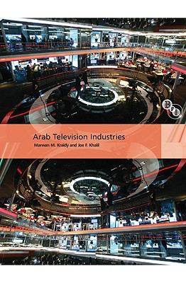 Arab Television Industries By Kraidy, Marwan M./ Khalil, Joe F.
